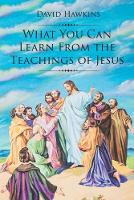 Cover for What You Can Learn From the Teachings of Jesus by David Hawkins