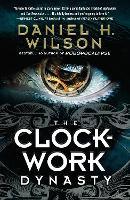 Cover for Clockwork Dynasty by Daniel H. Wilson