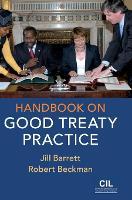 Cover for Handbook on Good Treaty Practice by Jill (Queen Mary University of London) Barrett, Robert (National University of Singapore) Beckman