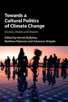 Cover for Towards a Cultural Politics of Climate Change  by Harriet (University of Durham) Bulkeley