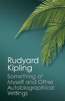 Cover for Something of Myself and Other Autobiographical Writings by Rudyard Kipling