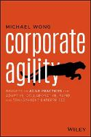 Cover for Corporate Agility Insights on Agile Practices for Adaptive, Collaborative, Rapid, and Transparent Enterprises by Michael Wong