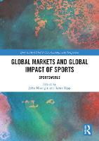 Cover for Global Markets and Global Impact of Sports  by John Nauright