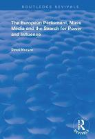 Cover for The European Parliament, Mass Media and the Search for Power and Influence by DAVID MORGAN