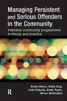 Cover for Managing Persistent and Serious Offenders in the Community by Robin Moore