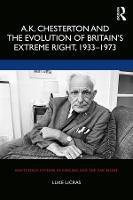 Cover for A.K. Chesterton and the Evolution of Britain's Extreme Right, 1933-1973 by Luke LeCras