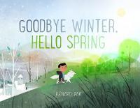 Cover for Goodbye Winter, Hello Spring by Kenard Pak