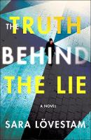 Cover for The Truth Behind the Lie  by Sara Lovestam