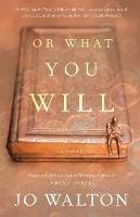 Cover for Or What You Will by Jo Walton
