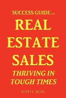 Cover for Success Guide for Real Estate Sales Thriving in Tough Times by Scott Allen