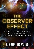 Cover for The Observer Effect by Kieron Dowling