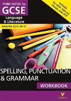 Cover for English Language and Literature Spelling, Punctuation and Grammar Workbook: York Notes for GCSE (9-1) by Elizabeth Walter, Kate Woodford
