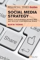 Cover for The Financial Times Guide to Social Media Strategy Boost your business, manage risk and develop your personal brand by Martin Thomas