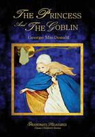 Cover for THE Princess and the Goblin - George Macdonald by GEORGE MACDONALD, GRANDMA'S TREASURES