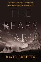 Cover for The Bears Ears A Human History of America's Most Endangered Wilderness by David Roberts