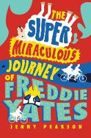 Cover for The Super Miraculous Journey of Freddie Yates by Jenny Pearson