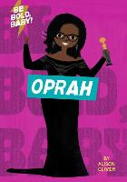 Cover for Be Bold, Baby: Oprah by Alison Oliver