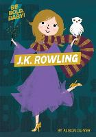 Cover for Be Bold, Baby: J.K. Rowling by Alison Oliver