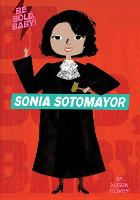 Cover for Be Bold, Baby: Sonia Sotomayor by Alison Oliver