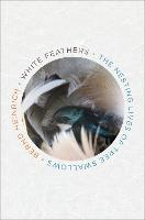 Cover for White Feathers: The Nesting Lives of Tree Swallows by Bernd Heinrich
