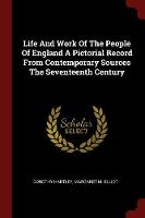 Cover for Life and Work of the People of England a Pictorial Record from Contemporary Sources the Seventeenth Century by Dorothy Hartley
