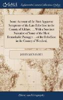 Cover for Some Account of the First Apparent Symptoms of the Late Rebellion in the County of Kildare, ... with a Succinct Narrative of Some of the Most Remarkable Passages ... of the Rebellion in the County of  by James Alexander