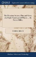 Cover for The Elevation, Section, Plan, and Views, of a Triple Vessel, and of Wheels. ... by Patrick Miller, by Patrick Miller