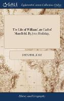 Cover for The Life of William Late Earl of Mansfield. by John Holliday, by John Holliday