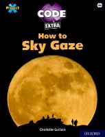 Cover for Project X CODE Extra: White Book Band, Oxford Level 10: Sky Bubble: How to Sky Gaze by Charlotte Guillain