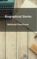Cover for Biographical Stories by Nathaniel Hawthorne
