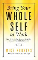 Cover for Bring Your Whole Self to Work  by Mike Robbins
