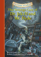 Cover for Classic Starts (R): The Strange Case of Dr. Jekyll and Mr. Hyde Retold from the Robert Louis Stevenson Original by Robert Louis Stevenson, Arthur Pober
