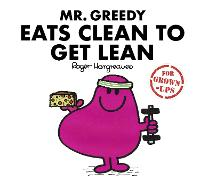 Cover for Mr. Greedy Eats Clean to Get Lean by Liz Bankes, Lizzie Daykin, Sarah Daykin
