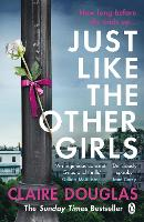 Cover for Just Like the Other Girls by Claire Douglas