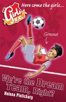 Cover for Girls FC 9: We're the Dream Team, Right? by Helena Pielichaty, Sonia Leong