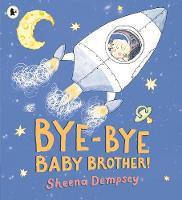 Cover for Bye-Bye Baby Brother! by Sheena Dempsey