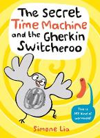 Cover for The Secret Time Machine and the Gherkin Switcheroo by Simone Lia