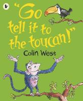 Cover for Go Tell It to the Toucan by Colin West