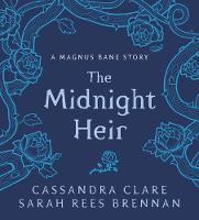 Cover for The Midnight Heir  by Cassandra Clare, Sarah Rees Brennan