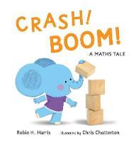 Cover for CRASH! BOOM! A Maths Tale by Robie H. Harris