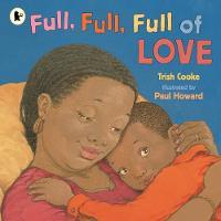 Cover for Full, Full, Full of Love by Trish Cooke
