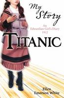 Cover for My Story: Titanic by Ellen Emerson White
