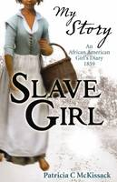 Cover for My Story: Slave Girl by Patricia C. McKissack