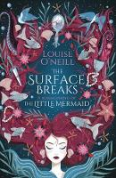 Cover for The Surface Breaks: a reimagining of The Little Mermaid by Louise O'Neill