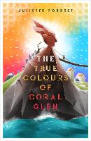 Cover for The True Colours of Coral Glen by Juliette Forrest