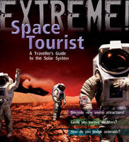 Cover for Extreme Science: Space Tourist A Traveller's Guide to The Solar System by Stuart Atkinson