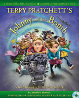 Cover for Terry Pratchett's Johnny and the Bomb A Time-Tickingly Tremendous Musical by Terry Pratchett, Matthew Holmes