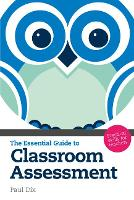 Cover for The Essential Guide to Classroom Assessment  by Paul Dix