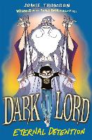 Cover for Dark Lord: Eternal Detention Book 3 by Jamie Thomson