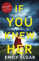 Cover for If You Knew Her  by Emily Elgar